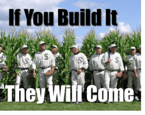 build it and they will come
