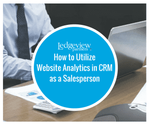 How to Utilize Website Analytics in CRM as a Salesperson