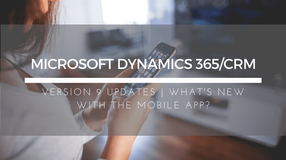 Microsoft Dynamics 365/CRM Version 9 Updates