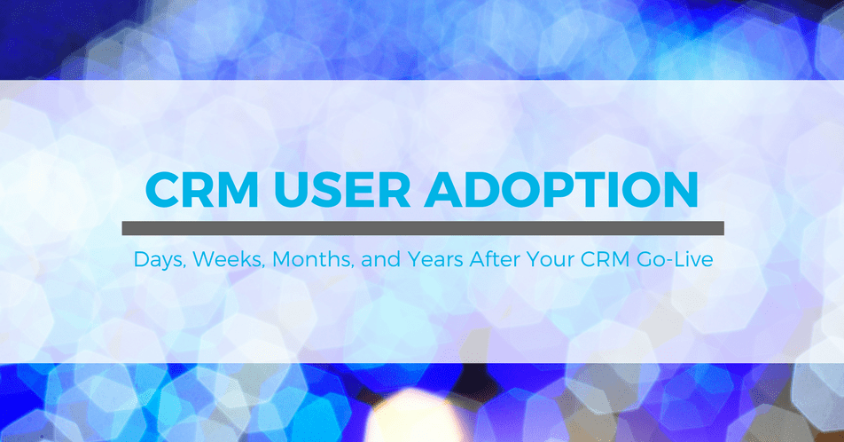 Where Do You Go After Rollout Day with CRM User Adoption