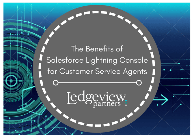 5 Benefits Salesforce Lightning Console Has for Customer Service Agents