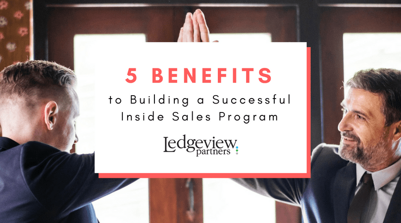 5 Key Benefits to Building a Successful Inside Sales Program