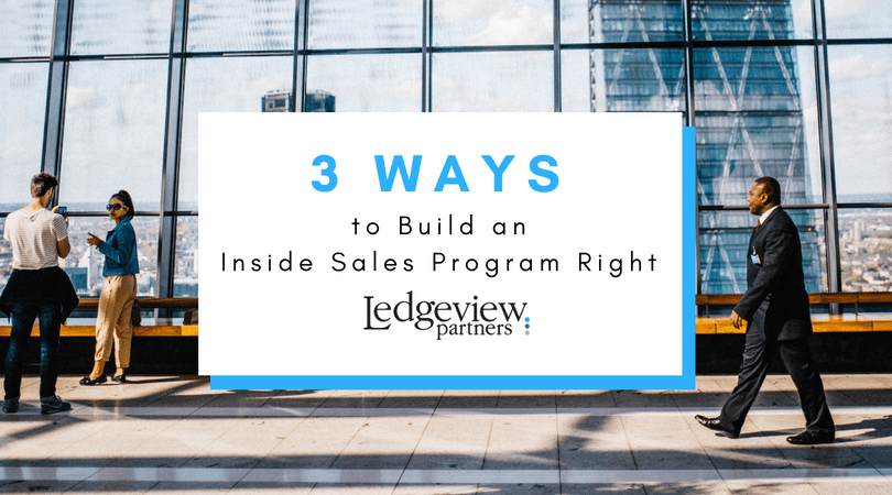 3 Ways to Build an Inside Sales Program Right