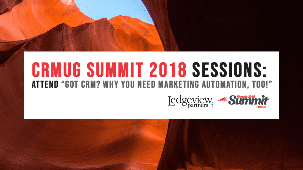 CRMUG Summit 2018 Sessions: Attend 'Got CRM? Why You Need Marketing Automation, Too!'